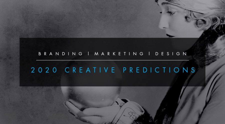 2020 Creative Predictions - Branding | Marketing | Design